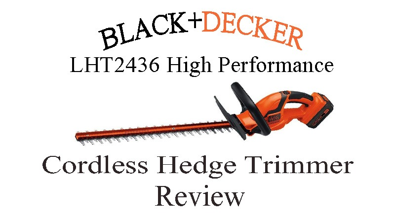 Black + Decker LHT2436 Cordless Hedge Trimmer Review