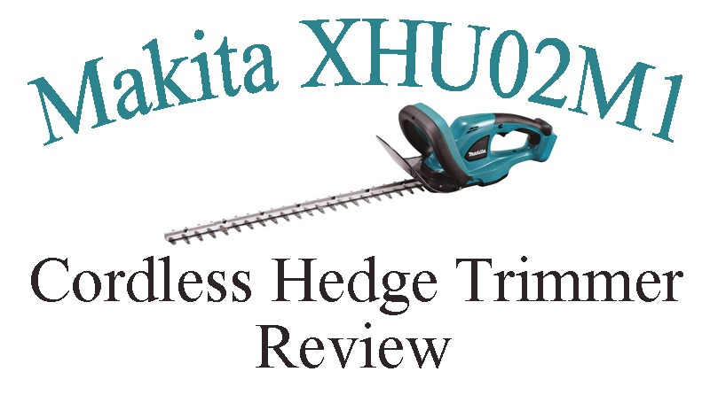 Makita XHU02M1 Cordless Hedge Trimmer Review
