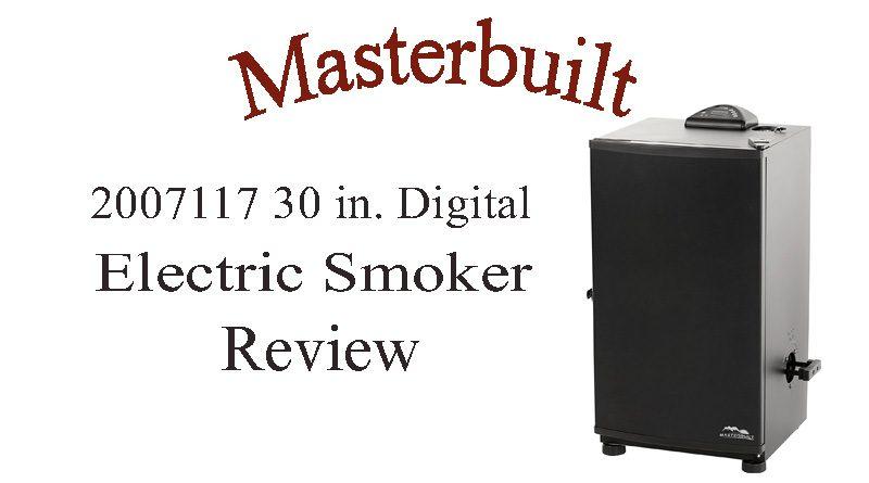 """Masterbuilt 20071117 30"""" Digital Electric Smoker Review"""