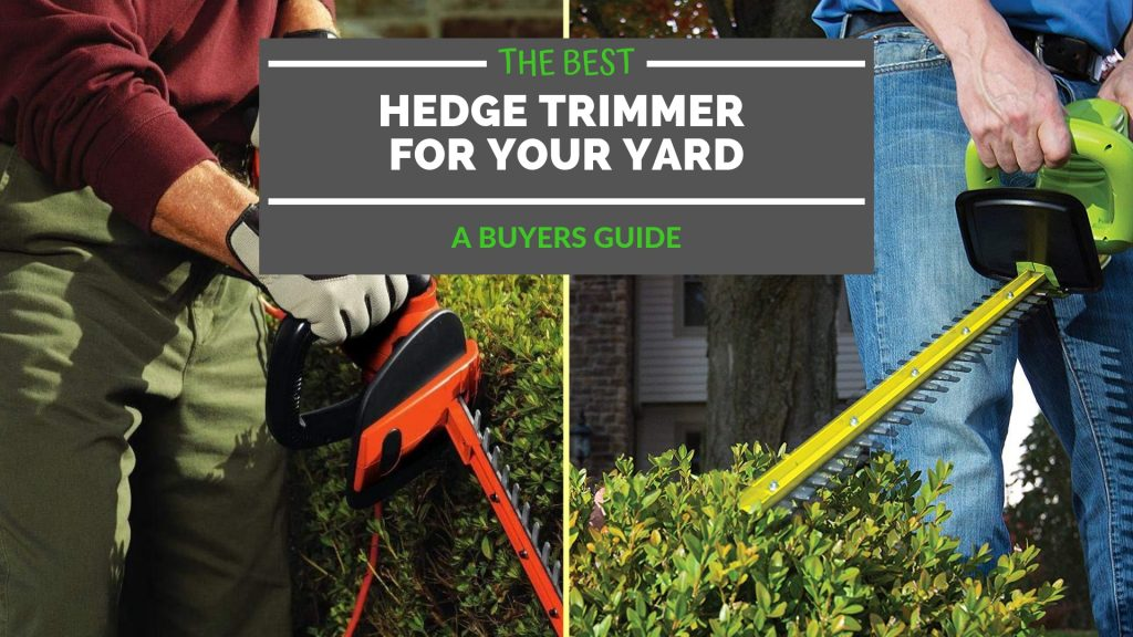 Best Hedge Trimmers for 2019: Buying Guide