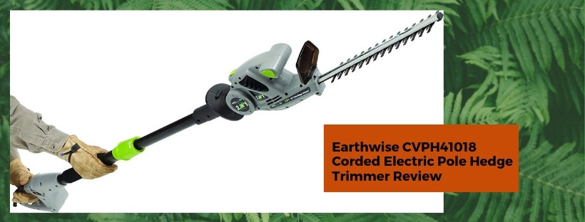 https://backyardrefuge.com/earthwise-cvph41018-corded-electric-pole-hedge-trimmer-review/